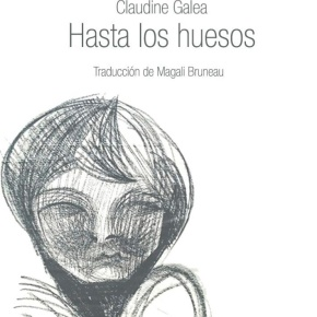 """""""Hasta los huesos"""", de Claudine Galea (traducción de MagalíBruneau)"""